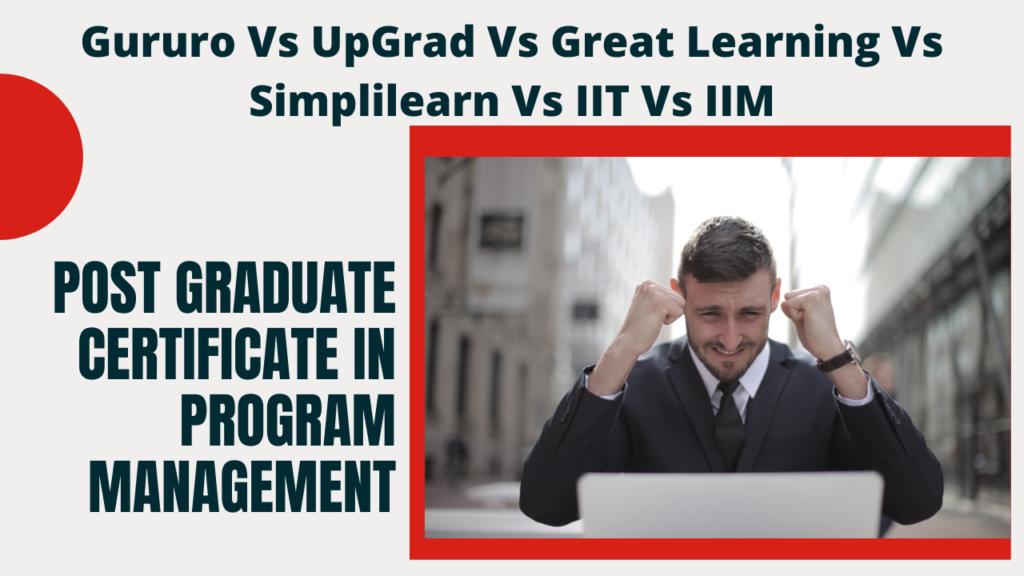 Gururo Vs UpGrad Vs Great Learning Vs Simplilearn Vs IIT Vs IIM