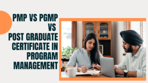 PMP Vs PgMP Vs Post Graduate Certificate In Program Management