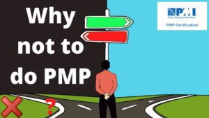 Top 10 reasons Why not to do PMP | Is PMP worth it in 2021